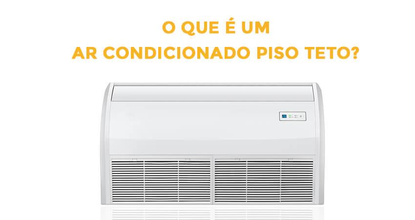 você-sabe-o-que-é-um-ar-condicionado-piso-teto